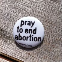 """Pray To End Abortion"" Button"