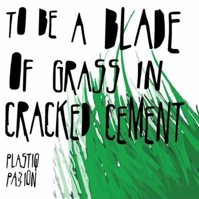 Plastiq passion - to be a blade of grass in cracked cement