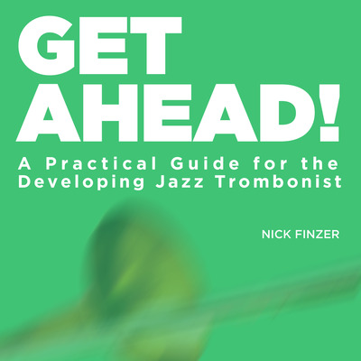 Get ahead! a practical guide for the developing jazz trombonist