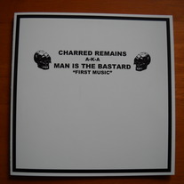 MAN IS THE BASTARD aka CHARRED REMAINS 'first music' 7''