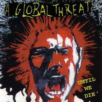 "A Global Threat:""Until We Die Vinyl+CD"
