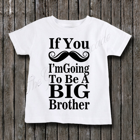 If You Mustache I M Going To Be A Big Brother Big