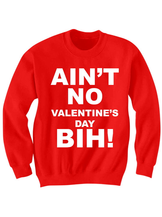 Valentineu0027s Day 2018 Ainu0027t No Valentineu0027s Day Bih Sweater Love Gifts Ladies  Tops Tees