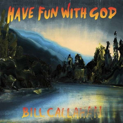 Bill callahan • have fun with god lp