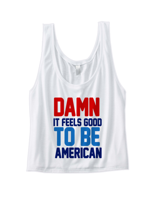 dfacfa76939 DAMN IT FEELS GOOD TO BE AMERICAN CROP TOP JULY 4TH SHIRTS INDEPENDENCE DAY  GREAT GIFTS