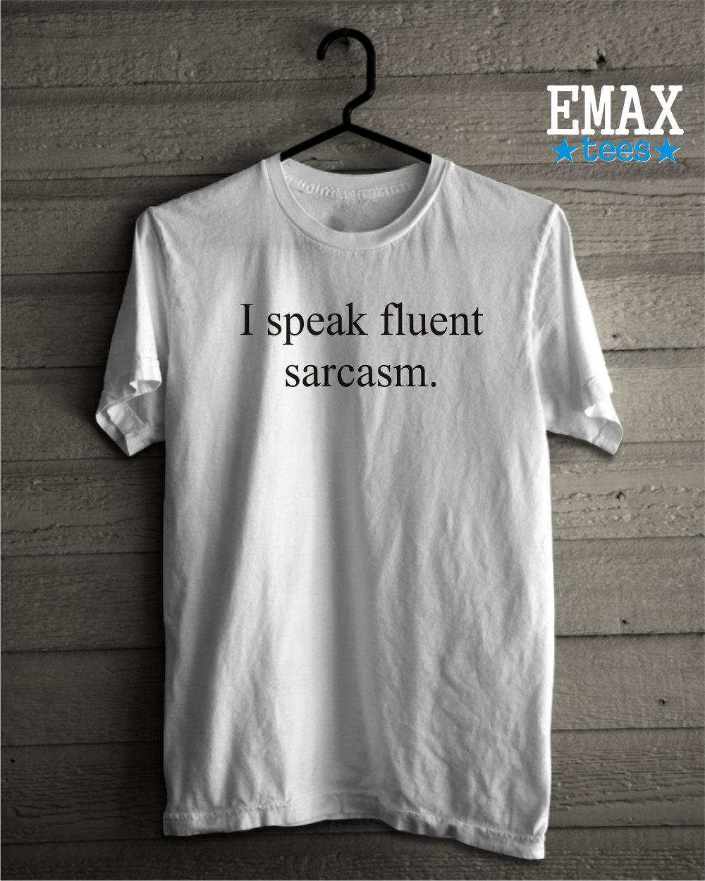 a2bdc487 I Speak Fluent Sarcasm T-shirt, Sarcastic Shirt with Funny Sarcasm ...